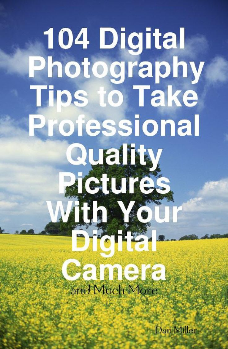 Libro: 104 Digital Photography Tips to Take Professional Quality Pictures With Your Digital Camera - and Much More