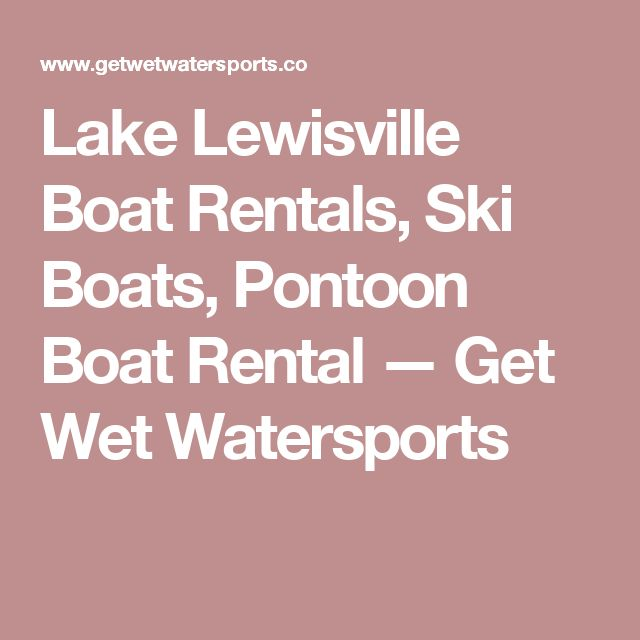 Lake Lewisville Boat Rentals, Ski Boats, Pontoon Boat Rental —  Get Wet Watersports