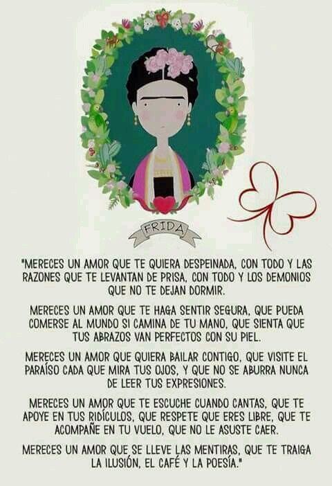 Mereces un amor….  - Frida Kahlo