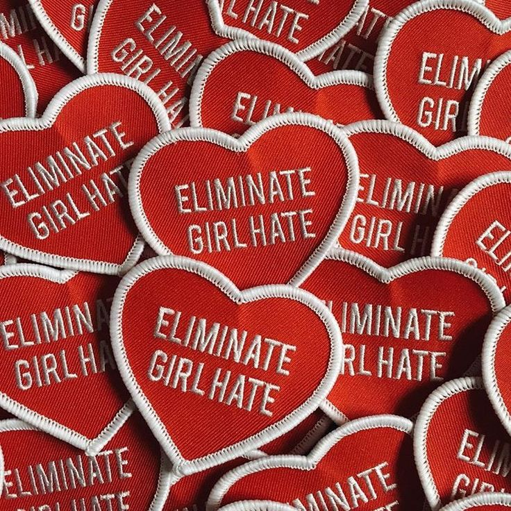 Support girls! Eliminate Girl Hate! In a world where everything girls do is scrutinised encourage them to love themselves and praise how wonderful they are.