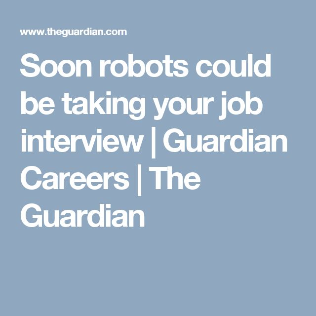Soon robots could be taking your job interview | Guardian Careers | The Guardian