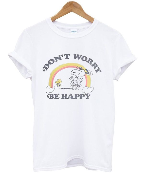 Snoopy Don T Worry Be Happy T Shirt Happy Tees Snoopy T Shirt Shirts