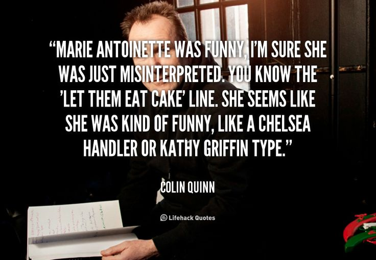 """Funny Chelsea Handler Quotes: """"Marie Antoinette Was Funny, I'm Sure She Was Just"""