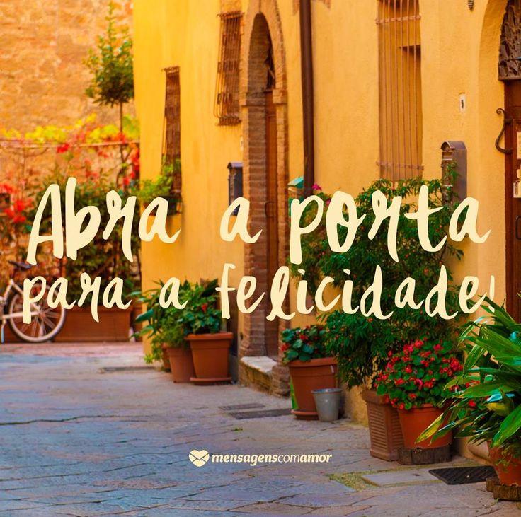 Abra a porta para a felicidade. #mensagenscomamor #frases #inspirações #alegria #vida