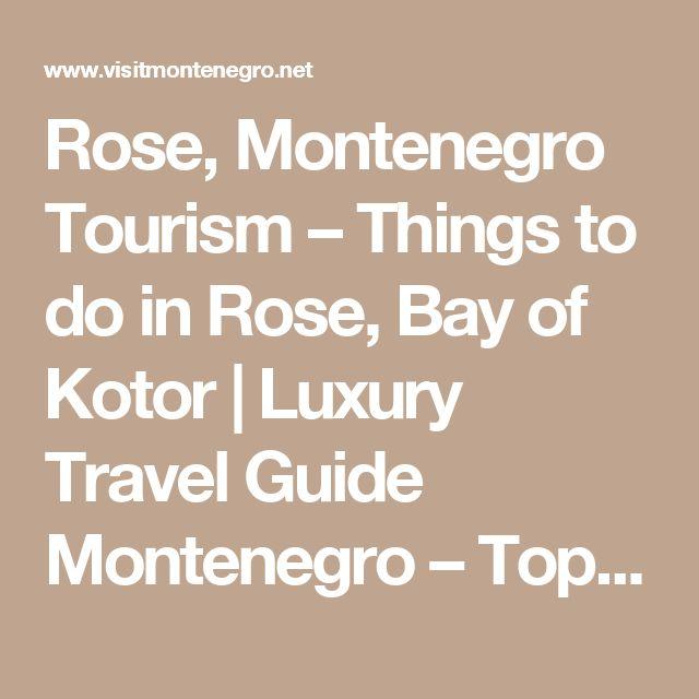 Rose, Montenegro Tourism – Things to do in Rose, Bay of Kotor | Luxury Travel Guide Montenegro – Top Things To Do In Montenegro   VisitMontenegro.net