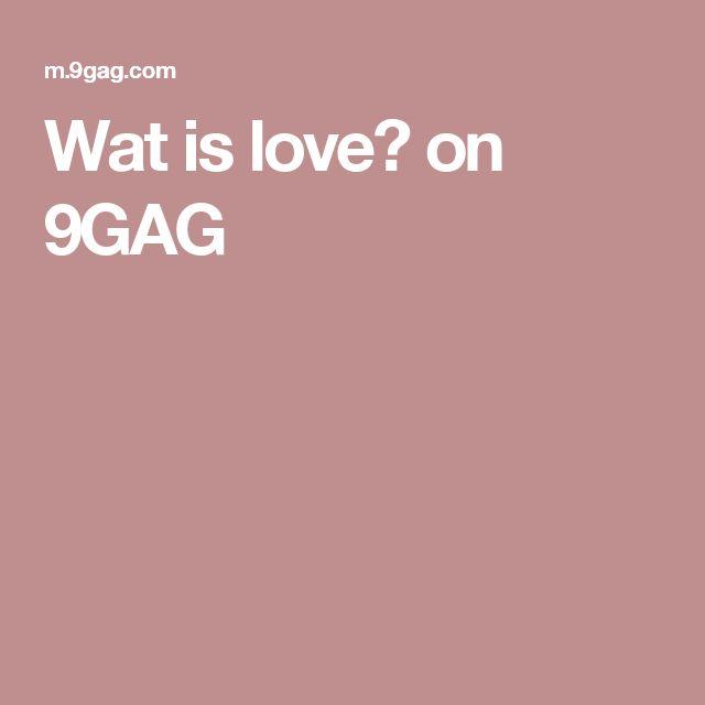 Wat is love? on 9GAG
