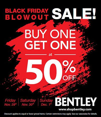 Bentley  Buy one, get one at 50% off *  *Discount applies to equal or lower priced items.  Certain restrictions may apply.  See our associates for details.