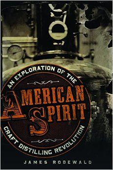 James Rodewald's American Spirit is the newest, indepth book on the craft distilling movement.