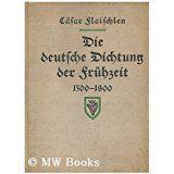 Die deutsche Dichtung der Fruhzeit : 1500-1800 ; Mit 40 Kunstdrucktafeln / Caesar Flaischlen