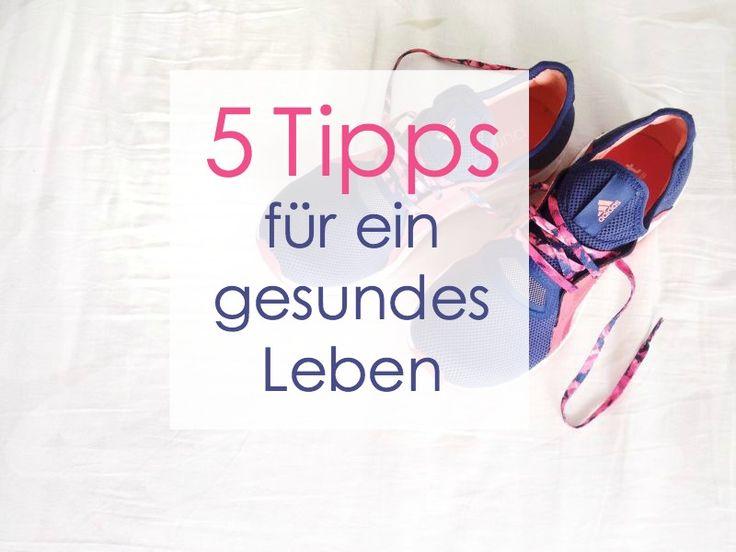 5 Tipps für ein gesundes Leben | 5 tips for a healthy lifestyle