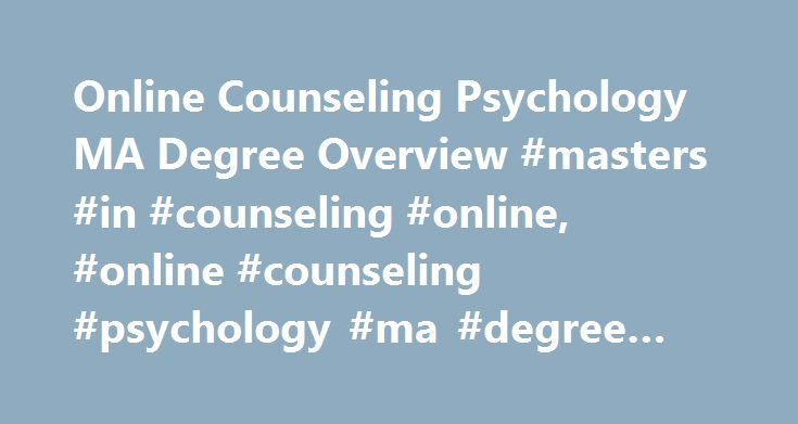 Online Counseling Psychology MA Degree Overview #masters #in #counseling #online, #online #counseling #psychology #ma #degree #overview http://jamaica.remmont.com/online-counseling-psychology-ma-degree-overview-masters-in-counseling-online-online-counseling-psychology-ma-degree-overview/  # Online Counseling Psychology MA Degree Overview Doctorate Ph.D. in General Psychology – Performance Psychology Ph.D. in General Psychology – Cognition and Instruction Ph.D. in General Psychology –…