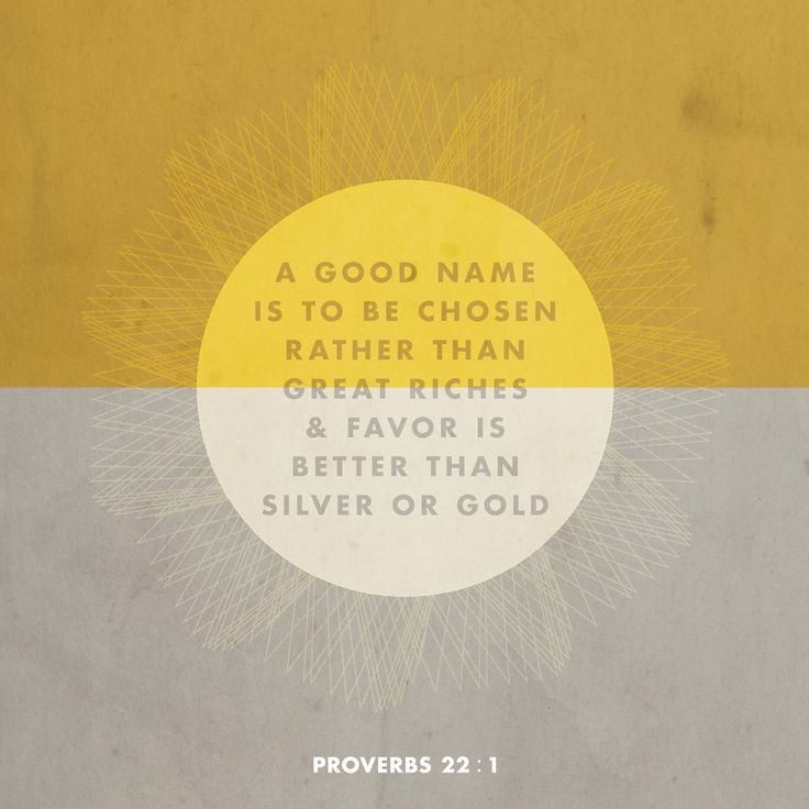 Choose a good reputation over great riches; being held in high esteem is better than silver or gold. Proverbs 22:1 NLT