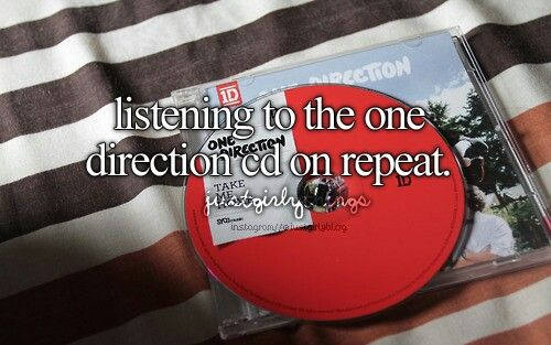 Listening To The One Direction Cd On Repeat.