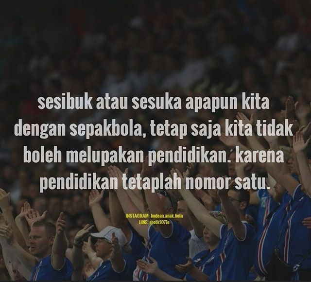 Jadilah pecinta sepakbola yang tetap pandai, kapten !  #kodeanbola