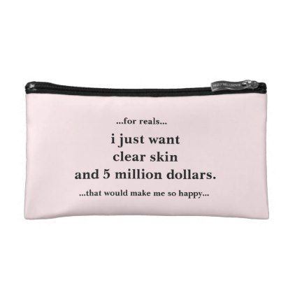 Cosmetic Bag I Just Want Clear Skin - fun gifts funny diy customize personal