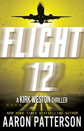 Download Flight 12: A Kirk Weston Thriller (Flight 12 Begins Series Book 5) ebook free by Aaron Patterson in pdf/epub/mobi