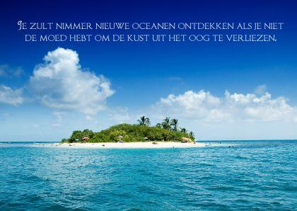 Je zult nimmer nieuwe oceanen ontdekken als je niet de moed hebt om de kust uit het oog te verliezen.