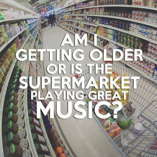 Check out some Gen X Memes guaranteed to make you laugh, like this one: Am I getting older or is the supermarket playing great music?!