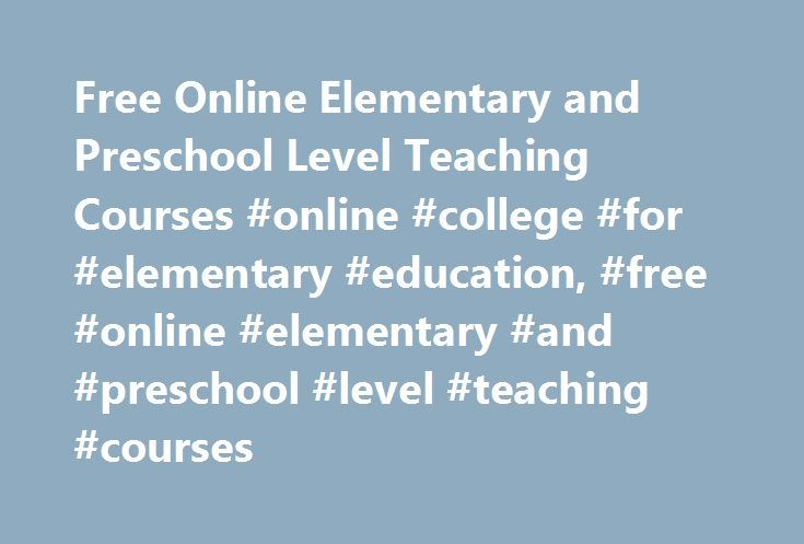 Free Online Elementary and Preschool Level Teaching Courses #online #college #for #elementary #education, #free #online #elementary #and #preschool #level #teaching #courses http://virginia.nef2.com/free-online-elementary-and-preschool-level-teaching-courses-online-college-for-elementary-education-free-online-elementary-and-preschool-level-teaching-courses/  # Free Online Elementary and Preschool Level Teaching Courses Free Elementary and Preschool Level Teaching Courses Free elementary and…