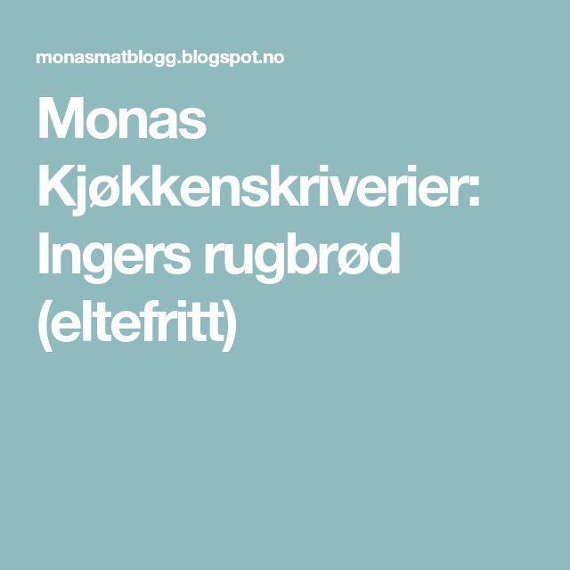 Monas Kjøkkenskriverier: Ingers rugbrød (eltefritt)