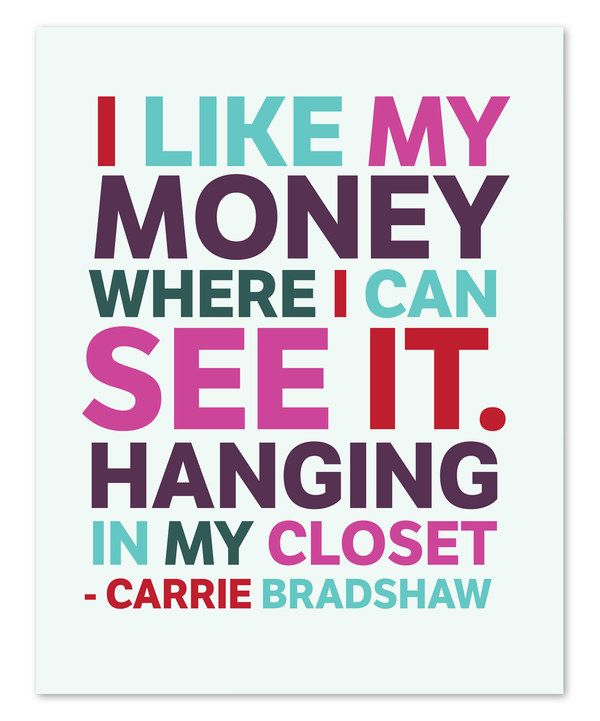 I Like My Money Where I Can See It Carrie Bradshaw Print