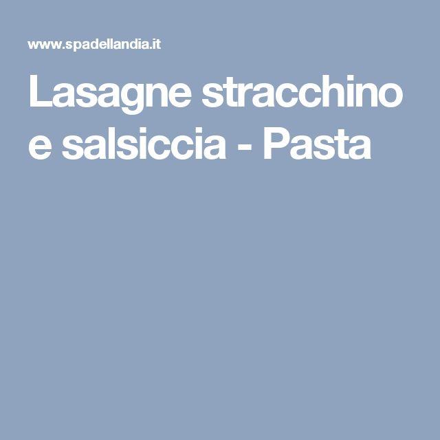 Lasagne stracchino e salsiccia - Pasta