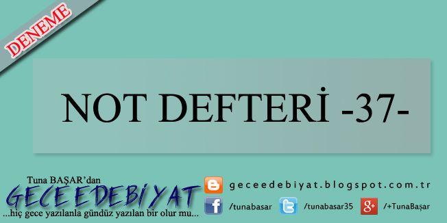 Not Defteri -37- | GECE EDEBİYAT