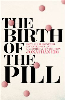 35 best our pick of history books images on pinterest history the birth of the pill how four pioneers reinvented sex and launched a revolution fandeluxe Images