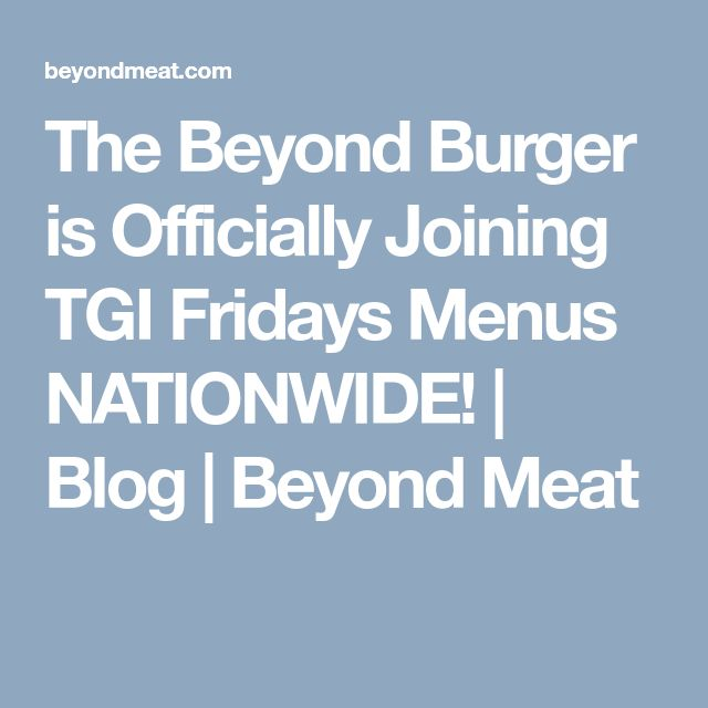 The Beyond Burger is Officially Joining TGI Fridays Menus NATIONWIDE! | Blog | Beyond Meat