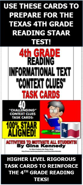 "4TH GRADE READING ""CONTEXT CLUES"" INFORMATIONAL TEXT TASK CARDS ALIGNED TO THE TEXAS STAAR TESTED TEKS!  40 Task Cards in All! I have researched and studied the most commonly used reading stems and common vocabulary on all of the released 4th grade reading STAAR tests, practice tests and released testing information. I used those ""context clues"" stems and vocabulary on all 40 task cards included in this set!  These cards would provide an excellent review anytime during the school year."