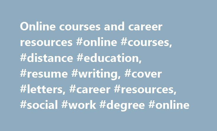 Online courses and career resources #online #courses, #distance #education, #resume #writing, #cover #letters, #career #resources, #social #work #degree #online http://new-mexico.remmont.com/online-courses-and-career-resources-online-courses-distance-education-resume-writing-cover-letters-career-resources-social-work-degree-online/  Social work degree online Here's how others rate Career FAQs: Popular Searches social work courses warrnambool Government funded social work courses sydney…