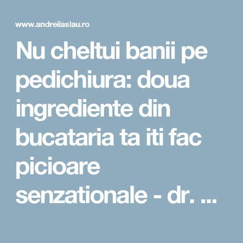 Nu cheltui banii pe pedichiura: doua ingrediente din bucataria ta iti fac picioare senzationale - dr. Andrei Laslău