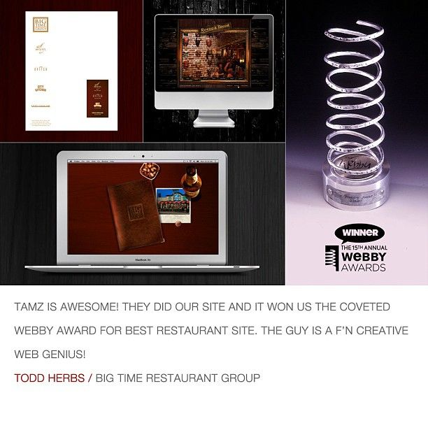 """""""TAMZ is awesome! They did our SITE and it won us the coveted Webby Award For Best Restaurant site. The guy is a f'n creative web genius!"""" Todd Herbs"""