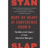Bury My Heart at Conference Room B: The Unbeatable Impact of Truly Committed Managers (Hardcover)By Stan Slap