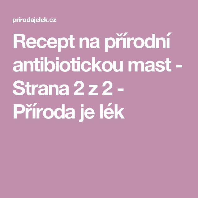 Recept na přírodní antibiotickou mast - Strana 2 z 2 - Příroda je lék