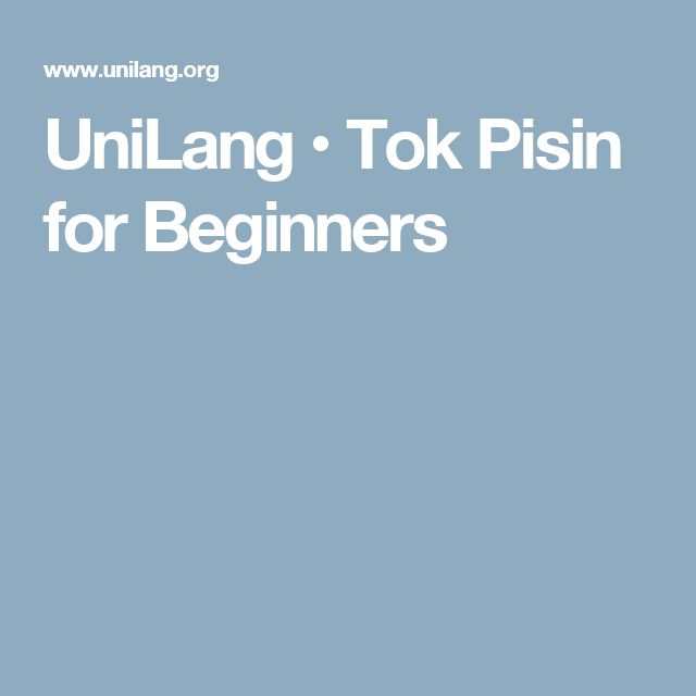 UniLang • Tok Pisin for Beginners