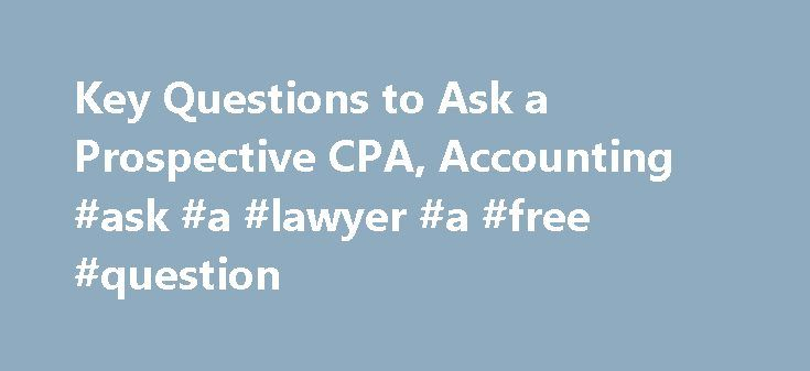 """Key Questions to Ask a Prospective CPA, Accounting #ask #a #lawyer #a #free #question http://ask.remmont.com/key-questions-to-ask-a-prospective-cpa-accounting-ask-a-lawyer-a-free-question/  #ask a cpa # The worst way to find a CPA is to """"call one up and hire him"""" sight unseen, believes Irving L. Blackman, a frequently published CPA and senior partner in Blackman Kallick Bartelstein, a large Chicago accounting…Continue Reading"""