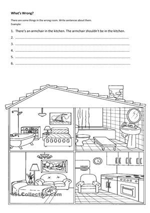 Students have to find the items which are in the wrong rooms then write sentences using the sample given. eg: There''s an armchair in the kitchen. The armchair shouldn''t be in the kitchen. Thanks to Ilona who gave me permission to use her picture.  - ESL worksheets