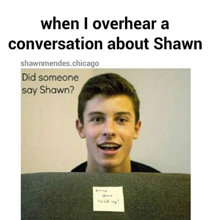 """This is literally me every time I hear """"Shawn"""""""