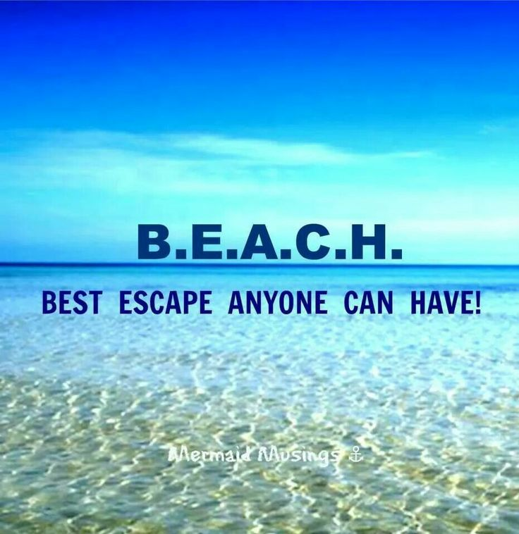 BEACH.. Best Escape Anyone Can Have