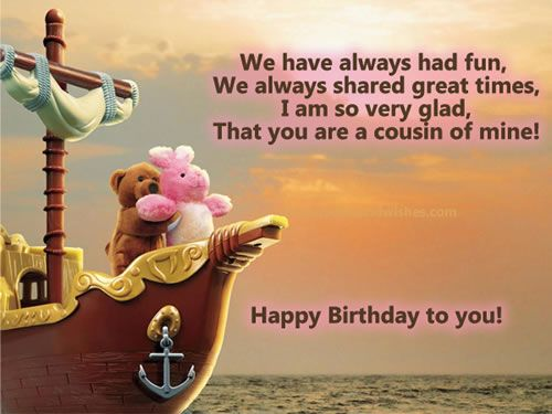 I am so proud to have a wonderful cousin a sweet as you, happy birthday have a great one, love you always..