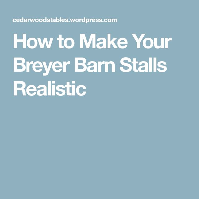How to Make Your Breyer Barn Stalls Realistic