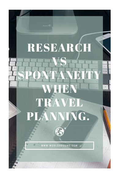 Research vs Spontaneity: How We Travel • World Abound