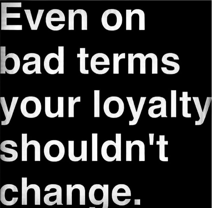 ::then again, you don't get the concept of loyalty