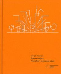 Pokusa miejsca. Przeszłość i przyszłość miast.Joseph Rykwert