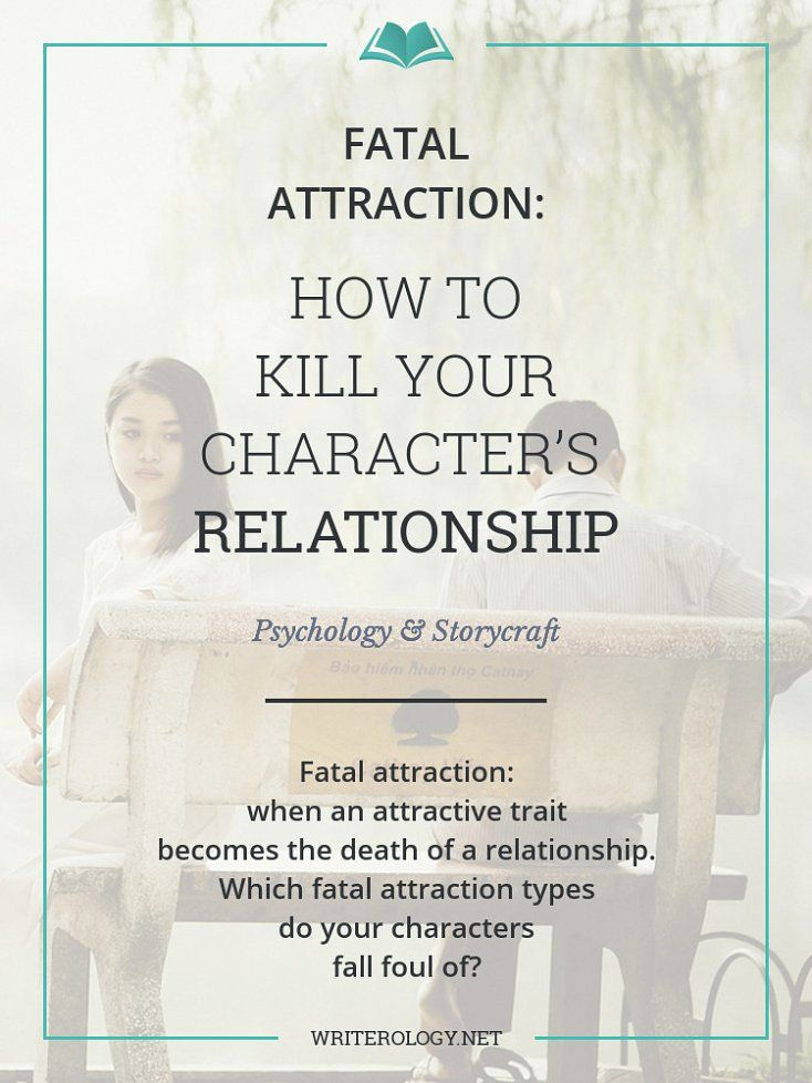 Fatal attraction: when an attractive trait becomes the death of a relationship. What's your character's fatal attraction type? | Writerology.net