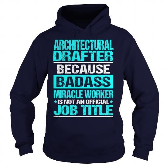 ARCHITECTURAL DRAFTER Because BADASS Miracle Worker Isn't An Official Job Title T Shirts, Hoodies. Get it here ==► https://www.sunfrog.com/LifeStyle/ARCHITECTURAL-DRAFTER-BADASS-Navy-Blue-Hoodie.html?57074 $35.99