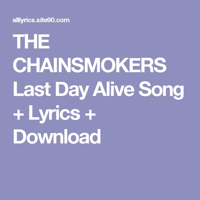 THE CHAINSMOKERS Last Day Alive Song + Lyrics + Download