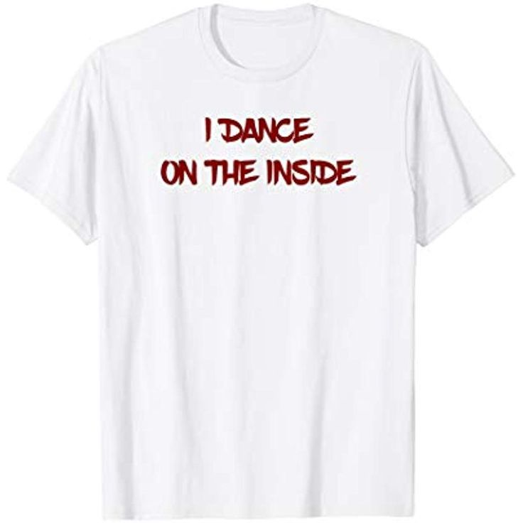 I Dance On The Inside Funny Dance Gift T Shirt T-Shirt #Bekleidung #Spezielle An...