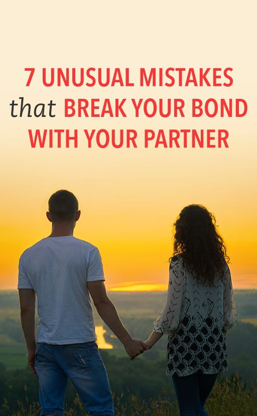 7 unusual mistakes that break your bond with your partner